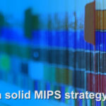 5 MIPS topics for a solid MIPS strategy – Part 1